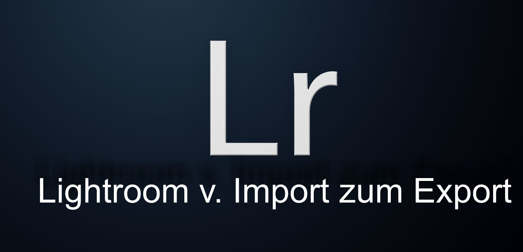 Lightroom v. Import z. Export, Teil 4 Bilderimport.