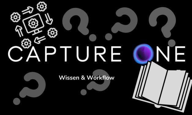 Neue Artikelreihe, Capture One Wissen & Workflow!